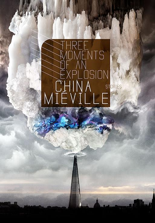 Three_Moments_of_an_Explosion_by_China_Mieville