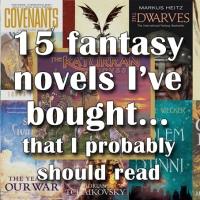 15 fantasy novels I've bought that I probably should read